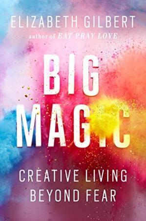 Big Magic- Creative Living Beyond Fear