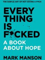Everything Is Fucked A Book About Hope